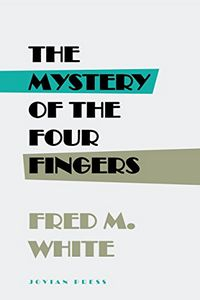 The Mystery of the Four Fingers by Fred M. White