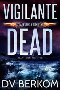 Vigilante Dead by D. V. Berkom