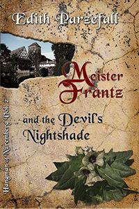 Meister Frantz and the Devil's Nightshade by Edith Parzefall