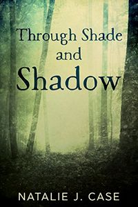 Through Shade and Shadow by Natalie J. Case