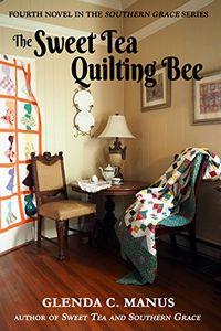 The Sweet Tea Quilting Bee by Glenda C. Manus