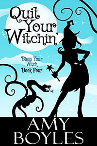 Quit Your Witchin' by Amy Boyles