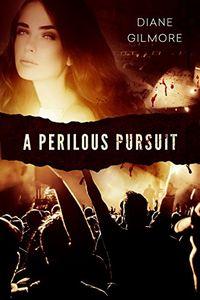 A Perilous Pursuit by Diane Gilmore