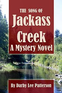 The Song of Jackass Creek by Darby Patterson