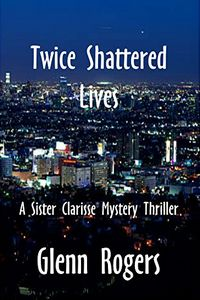 Twice Shattered Lives by Glenn Rogers