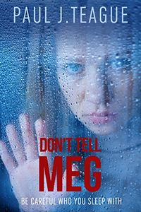 Don't Tell Meg by Paul J. Teague