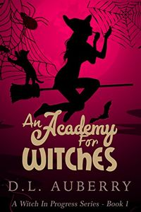 An Academy for Witches by D. L. Auberry