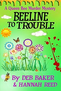 Beeline to Trouble by Deb Baker and Hannah Reed