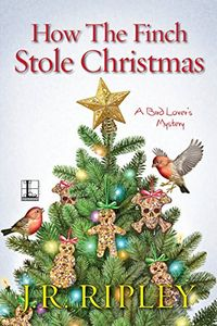 How the Finch Stole Christmas by J. R. Ripley