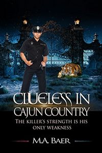 Clueless in Cajun Country by M. A. Baer