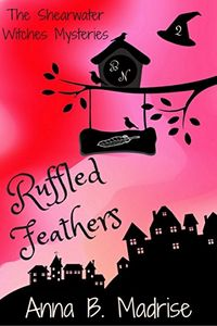 Ruffled Feathers by Anna B. Madrise