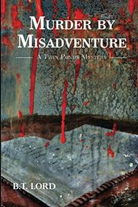 Murder by Misadventure by B. T. Lord