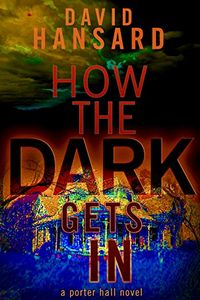 How the Dark Gets In by David Hansard