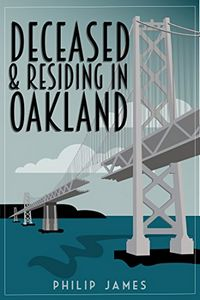 Deceased and Residing in Oakland by Philip James