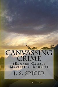 Canvassing Crime by J. S. Spicer