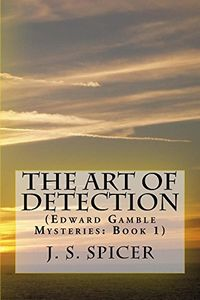 The Art of Detection by J. S. Spicer