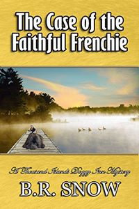 The Case of the Faithful Frenchie by B. R. Snow