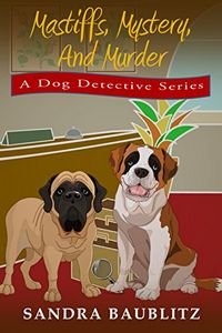 Mastiffs, Mystery, and Murder by Sandra Baublitz