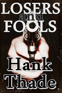 Losers and Fools by Hank Thade