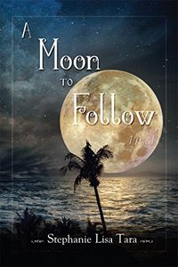 A Moon To Follow by Stephanie Lisa Tara
