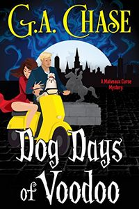 Dog Days of Voodoo by G. A. Chase