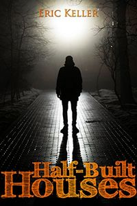 Half-Built Houses by Eric Keller