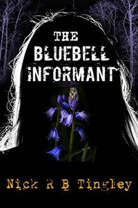 The Bluebell Informant by Nick R. B. Tingley
