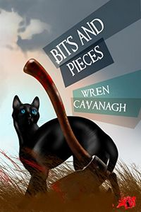 Bits and Pieces by Wren Cavanagh