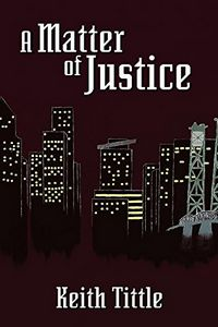 A Matter of Justice by Keith Tittle