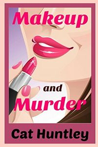 Makeup and Murder by Cat Huntley