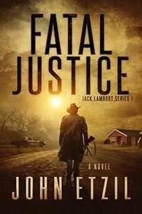 Fatal Justice by John Etzil