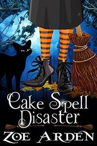 Cake Spell Disaster by Zoe Arden