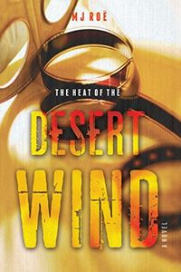 The Heat of the Desert Wind by M. J. Roe