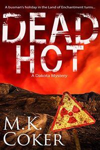 Dead Hot by M. K. Coker