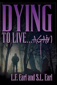Dying To Live…Again by L. F. Earl and S. L. Earl