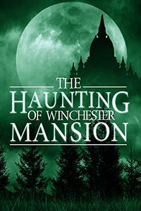 The Haunting of Winchester Mansion by Alexandria Clarke