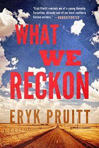 What We Reckon by Eryk Pruitt