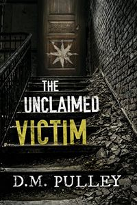 The Unclaimed Victim by D. M. Pulley