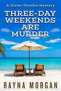 Three-Dayh Weekends are Murder by Rayna Morgan