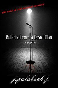 Bullets from a Dead Man by John Galobich