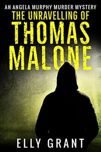 The Unravelling of Thomas Malone by Elly Grant