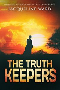 The Truth Keepers by Jacqueline Ward