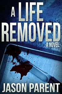 A Life Removed by Jason Parent