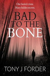 Bad to the Bone by Tony J. Forder