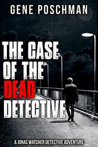 The Case of the Dead Detective by Gene Poschman