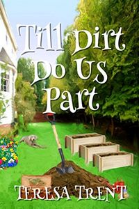 Till Dirt Do Us Part by Teresa Trent