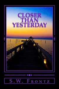 Closer than Yesterday by S. W. Frontz