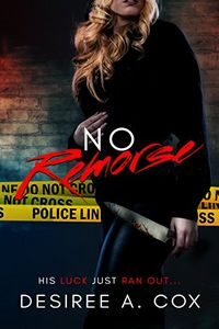 No Remorse by Desiree A. Cox