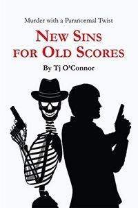 New Sins for Old Scores by Tj O'Connor