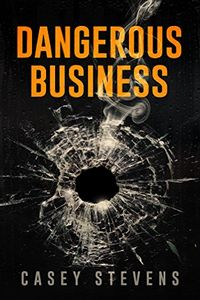 Dangerous Business by Casey Stevens